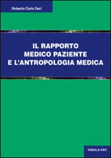 Il rapporto medico paziente e l'antropologia culturale - ROBERTO CARLO DERI |