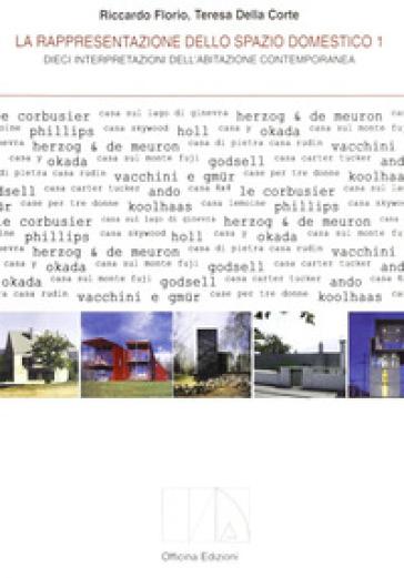 La rappresentazione dello spazio domestico. Dieci interpretazioni dell'abitazione contemporanea - Teresa Della Corte |
