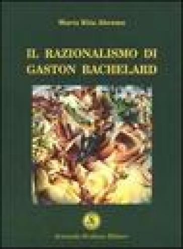 Il razionalismo di Gaston Bachelard - M. Rita Abramo |