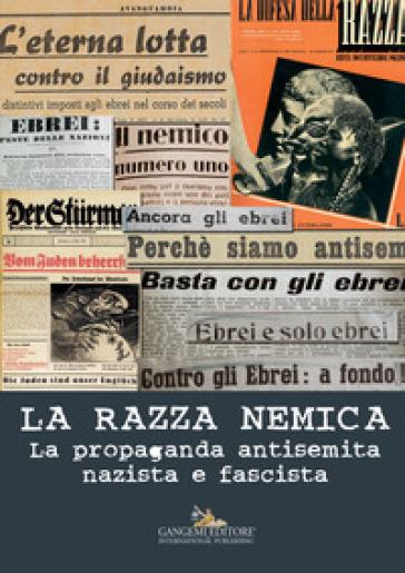 La razza nemica. La propaganda antisemita nazista e fascista - S. Berger |