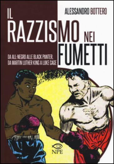 Il razzismo nei fumetti da All-Negro alla Black Panter, da Martin Luther King a Slam Dunk. Ediz. illustrata - Alessandro Bottero | Thecosgala.com