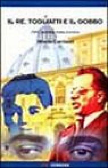 Il re Togliatti e il gobbo. 1944: la prima trama eversiva - Silverio Corvisieri |
