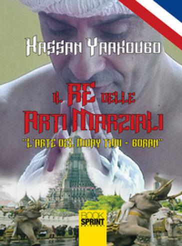Il re delle arti marziali. L'arte del Muay Thai-Boran - Hassan Yaakoubd   Rochesterscifianimecon.com
