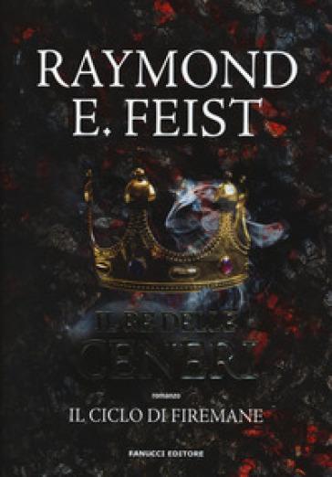 Il re delle ceneri. Il ciclo di Firemane. 1. - Raymond Elias Feist pdf epub