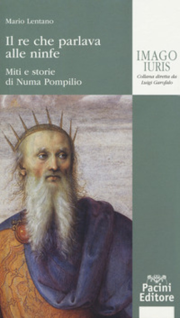 Il re che parlava alle ninfe. Miti e storie di Numa Pompilio - Mario Lentano |