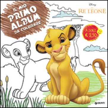 Il re leone. Il mio primo album da colorare