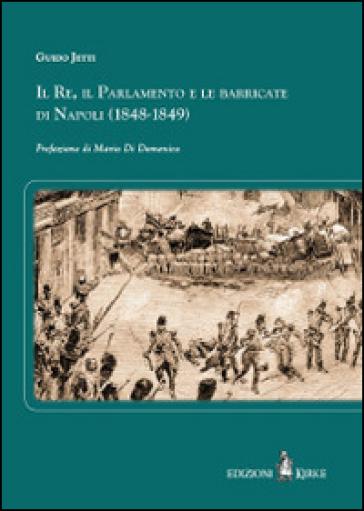 Il re, il parlamento e le barricate di Napoli (1848-1849)