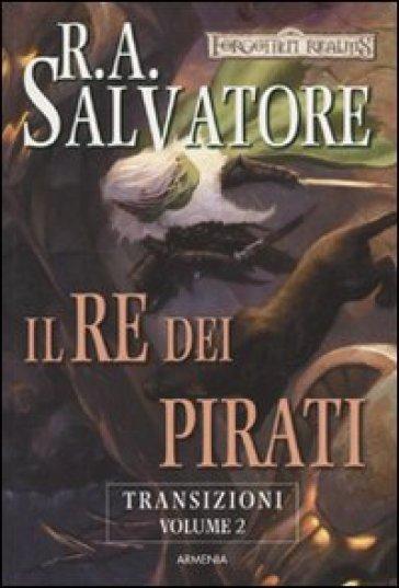 Il re dei pirati. Transizioni. Forgotten Realms. 2. - R. A. Salvatore | Rochesterscifianimecon.com