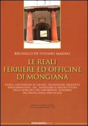 Le reali ferriere ed officine di Mongiana - Brunello De Stefano Manno  