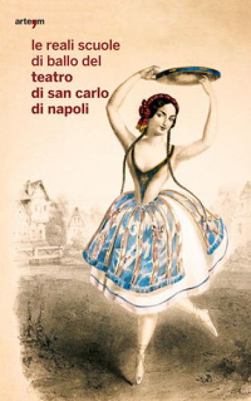 Le reali scuole di ballo del Teatro di San Carlo di Napoli - G. Caridei   Rochesterscifianimecon.com