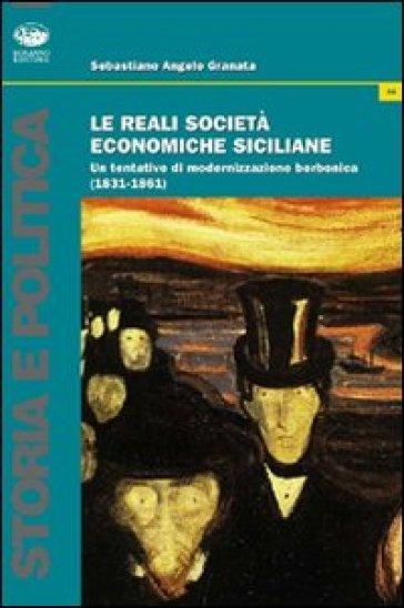 Le reali società economiche siciliane. Un tentativo di modernizzazione borbonica (1831-1861) - Sebastiano Angelo Granata   Thecosgala.com