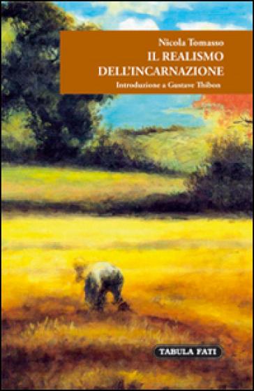 Il realismo dell'incarnazione. Introduzione a Gustave Thibon - Nicola Tomasso | Rochesterscifianimecon.com
