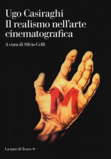 Il realismo nell'arte cinematografica - Ugo Casiraghi |