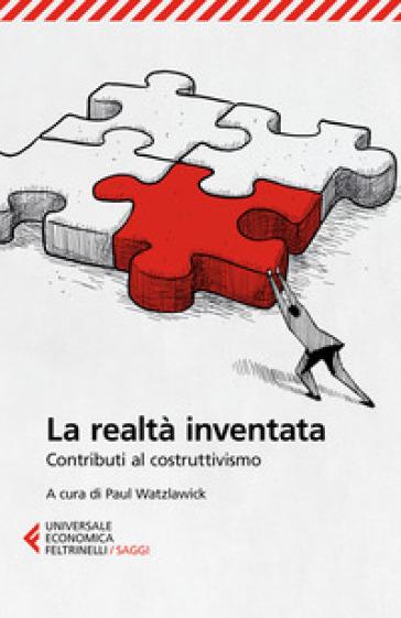 La realtà inventata. Contributi al costruttivismo - U. Lipka |