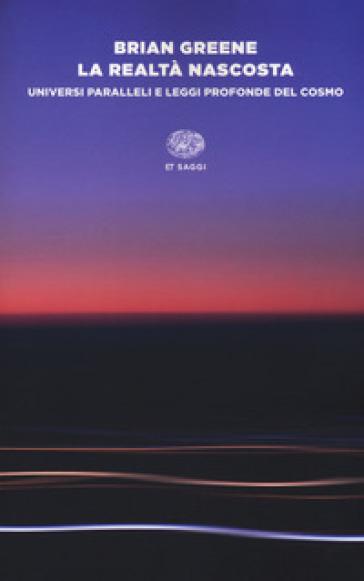 La realtà nascosta. Universi paralleli e leggi profonde del cosmo - Brian Greene | Rochesterscifianimecon.com