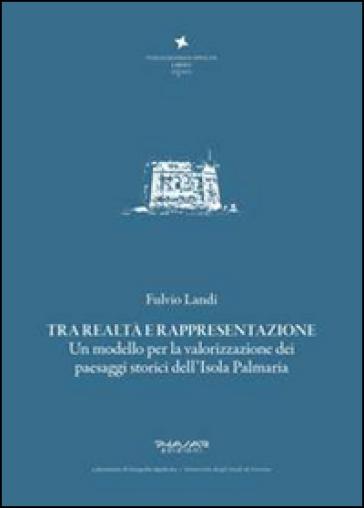 Tra realtà e rappresentazione. Un modello per la valorizzazione dei paesaggi storici dell'isola Palmaria - Fulvio Landi |