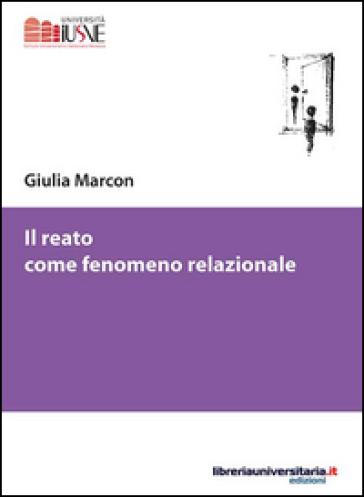Il reato come fenomeno relazionale - Giulia Marcon pdf epub