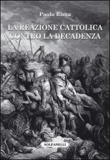La reazione cattolica contro la decadenza - Paolo Rizza |