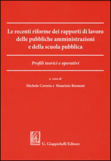 Le recenti riforme dei rapporti di lavoro delle pubbliche amministrazioni e della scuola pubblica. Profili teorici e operativi - M. Cerreta |