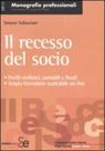 Il recesso del socio. Profili civilistici, contabili e fiscali. Ampio formulario scaricabile on-line - Simone Vallasciani |