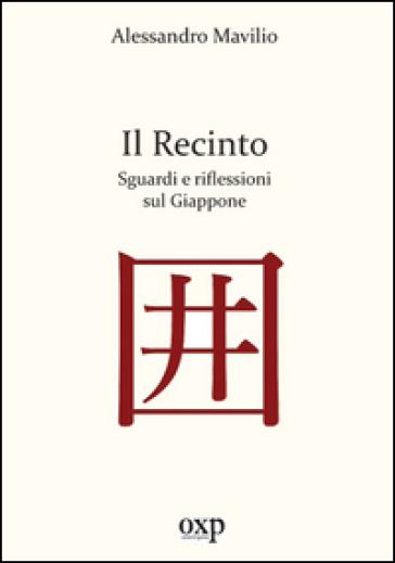 Il recinto. Sguardi e riflessioni sul Giappone - Alessandro Mavilio  