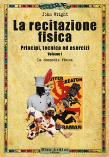 La recitazione fisica. Principi, tecnica ed esercizi. 1: La commedia fisica - John Wright pdf epub