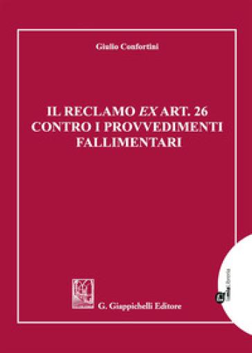 Il reclamo ex art. 26 contro i provvedimenti fallimentari - Giulio Confortini   Rochesterscifianimecon.com
