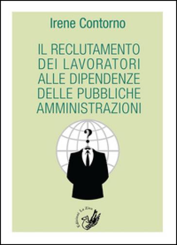 Il reclutamento dei lavoratori alle dipendenze delle pubbliche amministrazioni - Irene Contorno | Rochesterscifianimecon.com