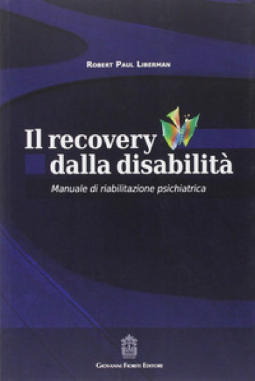 Il recovery dalla disabilità. Manuale di riabilitazione psichiatrica - Robert P. Liberman pdf epub