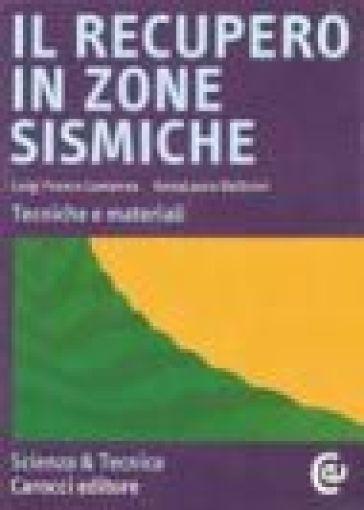 Il recupero in zone sismiche. Tecniche e materiali - Luigi F. Lamanna | Jonathanterrington.com