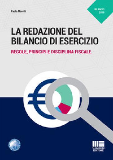La redazione del bilancio di esercizio. Regole, principi e disciplina fiscale - Paolo Moretti |