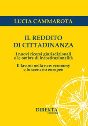 Il reddito di cittadinanza. I nuovi ricorsi giurisdizionali e le ombre di incostituzionalità. Il lavoro nella new economy e lo scenario europeo - Lucia Cammarota | Ericsfund.org