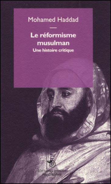 Le réformisme musulman. Une histoire critique - Mohamed Haddad | Kritjur.org