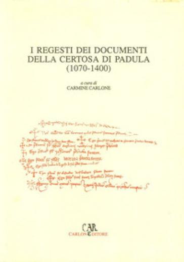 I regesti dei documenti della Certosa di Padula (1070-1400) - C. Carlone pdf epub