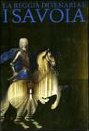La reggia di Venaria e i Savoia. Arte, magnificenza e storia di una corte europea. Catalogo della mostra (12 ottobre 2007-30 marzo 2008) - E. Castelnuovo |