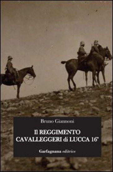 Il reggimento cavalleggeri di Lucca 16° - Bruno Giannoni |