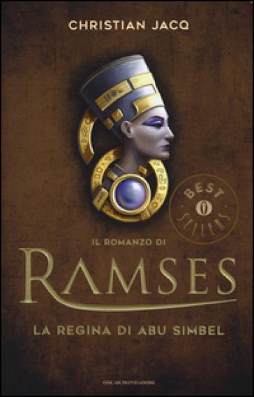 La regina di Abu Simbel. Il romanzo di Ramses. 4. - Christian Jacq |