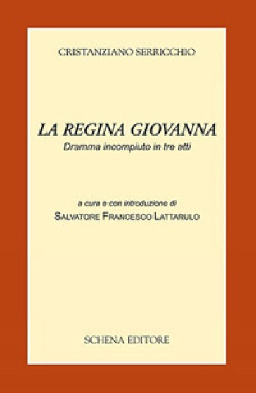 La regina Giovanna. Dramma incompiuto in tre atti - Cristanziano Serricchio   Rochesterscifianimecon.com