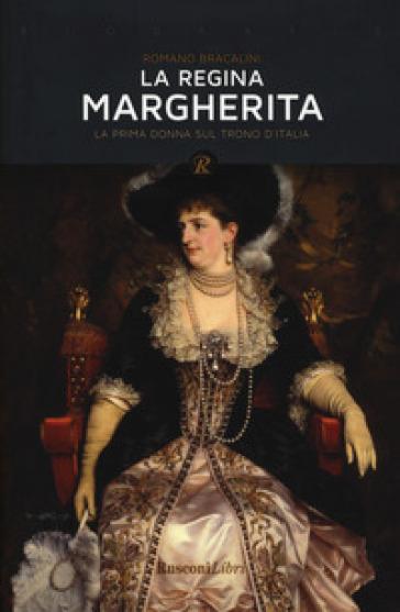 La regina Margherita. La prima donna sul trono d'Italia - Romano Bracalini | Rochesterscifianimecon.com
