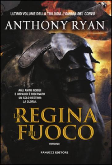 La regina di fuoco. L'ombra del corvo. 3. - Anthony Ryan | Rochesterscifianimecon.com