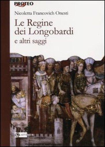 Le regine dei Longobardi e altri saggi - Nicoletta Francovich Onesti | Rochesterscifianimecon.com