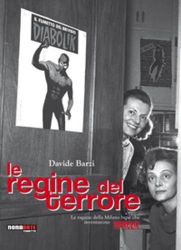 Le regine del terrore. Le ragazze della Milano bene che inventarono Diabolik - Davide Barzi pdf epub