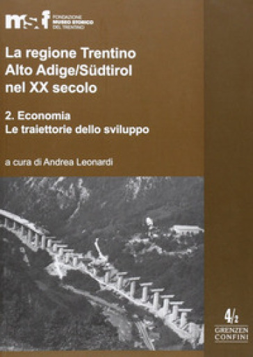 La regione Trentino Alto Adige/Sudtirol nel XX secolo. 2.Economia - A. Leonardi  