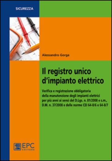 Il registro unico d'impianto elettrico. Verifica e registrazione obbligatoria della manutenzione degli impianti elettrici per più anni ai sensi del D.Lgs. n. 81/2008 - Alessandro Gorga pdf epub