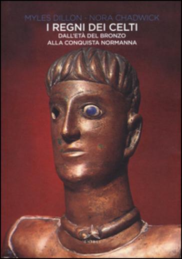 I regni dei Celti. Dall'età del bronzo alla conquista normanna - Myles Dillon pdf epub