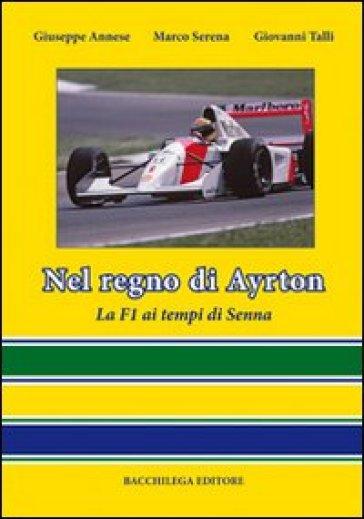 Nel regno di Ayrton. La F1 ai tempi di Senna - Giovanni Talli |