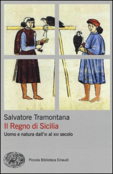 Il regno di Sicilia. Uomo e natura dall'XI al XIII secolo - Salvatore Tramontana pdf epub