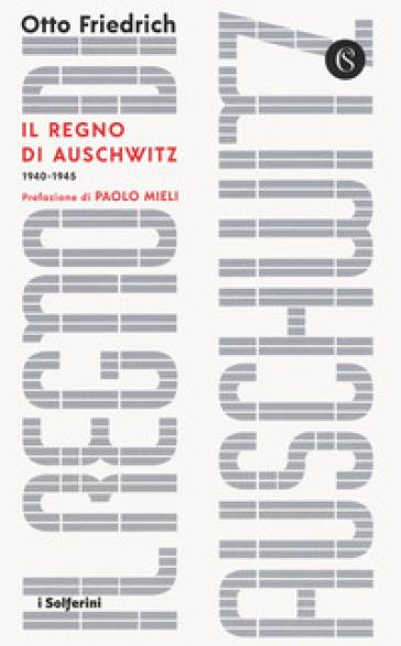 Il regno di Auschwitz 1940-1945 - Otto Friedrich |