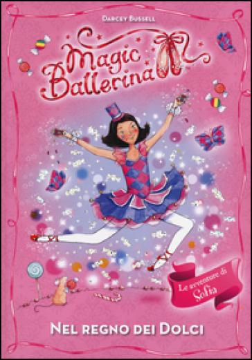 Nel regno dei dolci. Le avventure di Sofia. Magic ballerina. 18. - Darcey Bussell | Rochesterscifianimecon.com