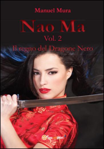 Il regno del dragone nero. Nao Ma. 2. - Manuel Mura |